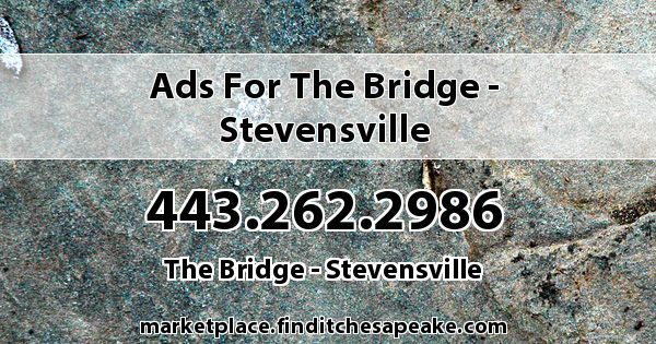 Ads for The Bridge - Stevensville